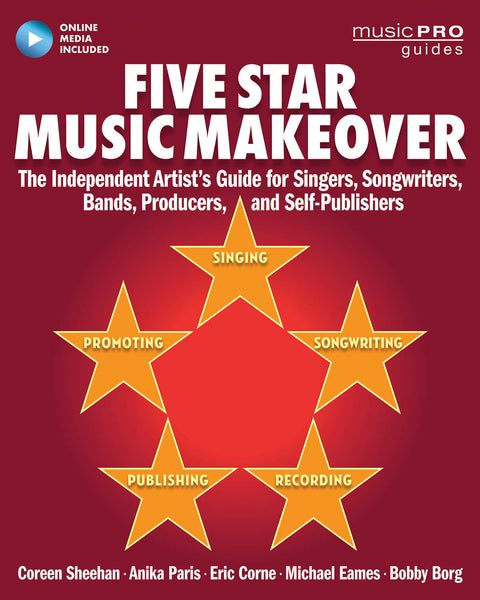 Five Star Music Makeover: The Independent Artist's Guide for Singers, Songwriters, Bands, Producers, and Self-Publishers