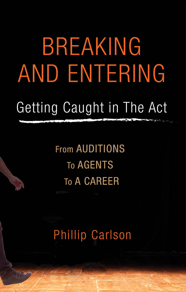 Breaking and Entering: Getting Caught in the Act: From Auditions to Agents to a Career
