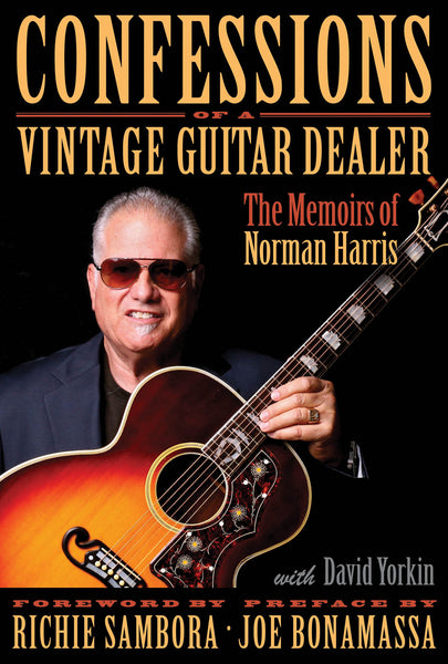 Confessions of a Vintage Guitar Dealer: The Memoirs of Norman Harris