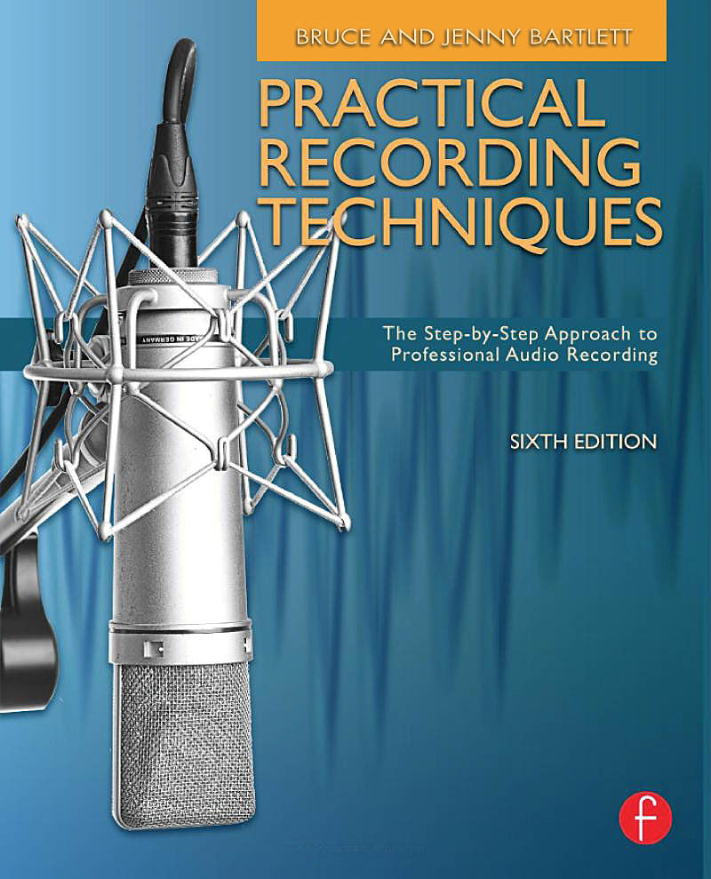 Practical Recording Techniques - 6th Edition: The Step-by-Step Approach to Professional Audio Recording