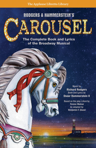 Carousel: The Complete Book and Lyrics of the Broadway Musical