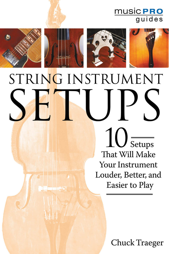 String Instrument Setups: 10 Setups That Will Make Your Instrument Louder, Better, and Easier to Play