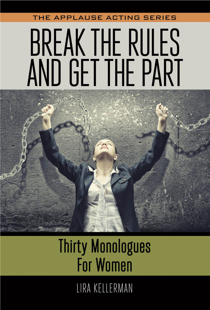 Break the Rules and Get the Part: Thirty Monologues for Women