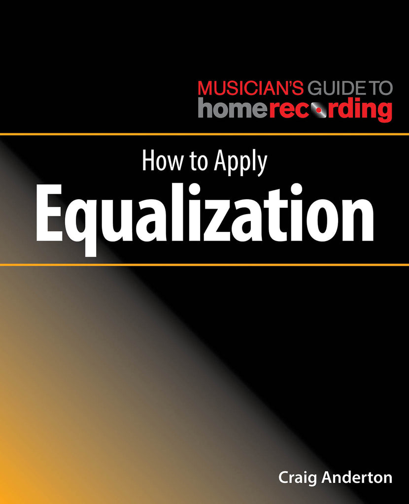 Musician's Guide to Home Recording: How to Apply Equalization