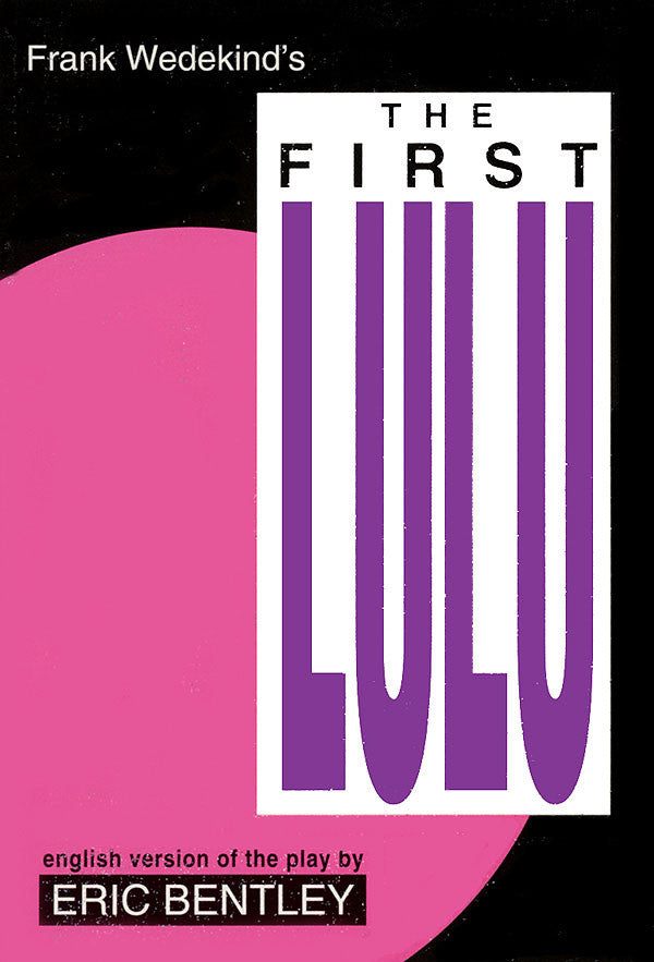 The First Lulu: by Frank Wedekind ‡ English Version of the Play by Eric Bentley