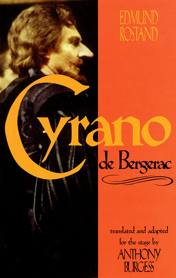 Cyrano de Bergerac: by Edmund Rostand translated by Anthony Burgess