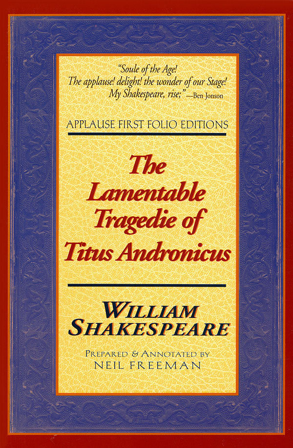 The Lamentable Tragedie of Titus Andronicus: Applause First Folio Editions
