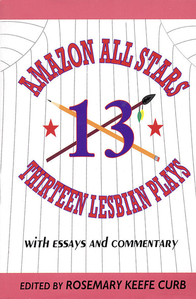 Amazon All-Stars: Thirteen Lesbian Plays: with Essays and Commentary