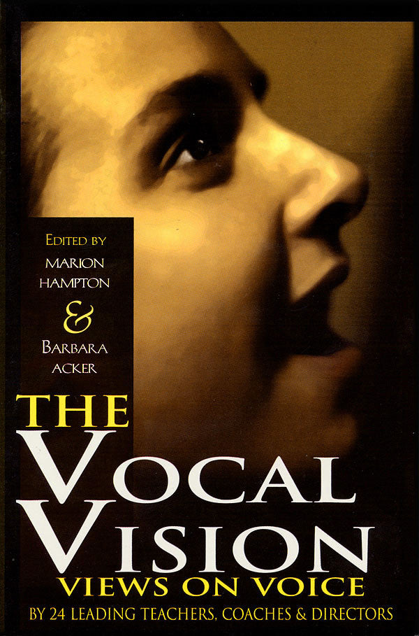 The Vocal Vision - Views on Voice by 24 Leading Teachers, Coaches and Directors