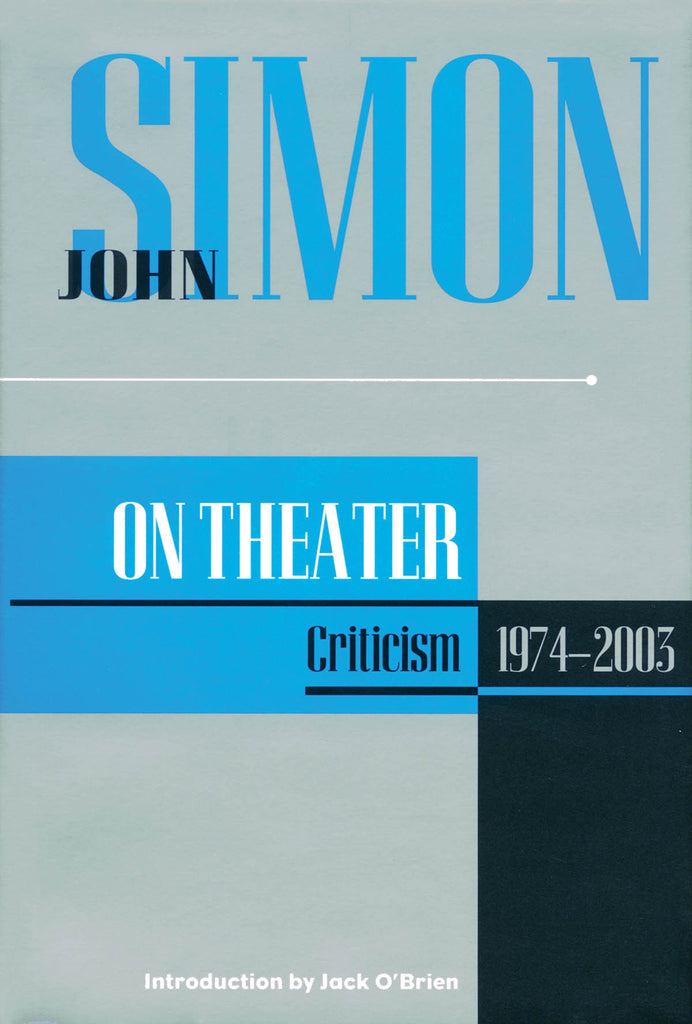 John Simon on Theater: Criticism 1974-2003