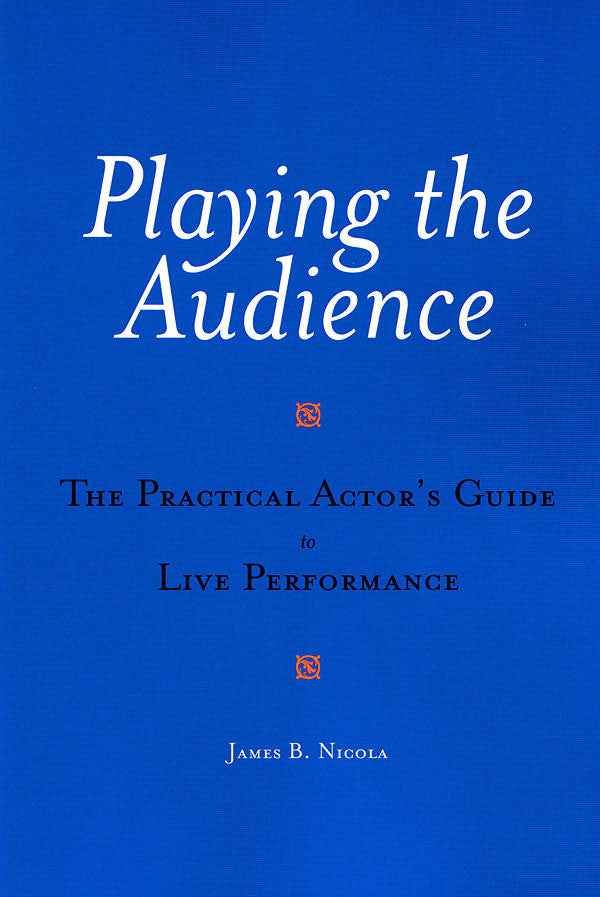 Playing the Audience: The Practical Actor's Guide to Live Performance