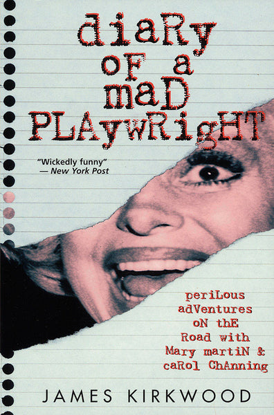 Diary of a Mad Playwright: Perilous Adventures on the Road with Mary Martin and Carol Channing