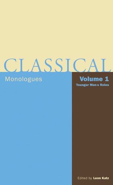 Classical Monologues: Volume 1, Younger Men: From Aeschylus to Bernard Shaw