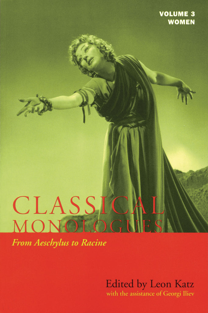 Classical Monologues: Women - Volume 3: From Aeschylus to Racine (68 B.C. to the 1670s)