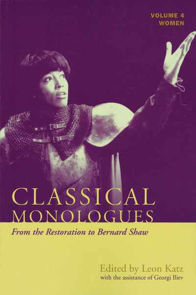 Classical Monologues: Women - Volume 4: From the Restoration to Bernard Shaw (1680s to 1940s)