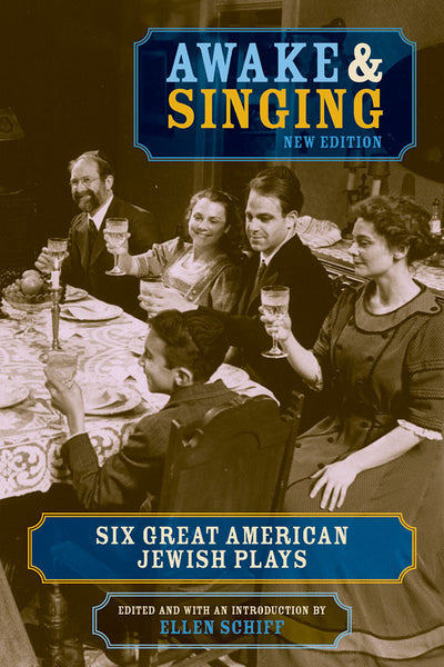 Awake and Singing: Six Great American Jewish Plays