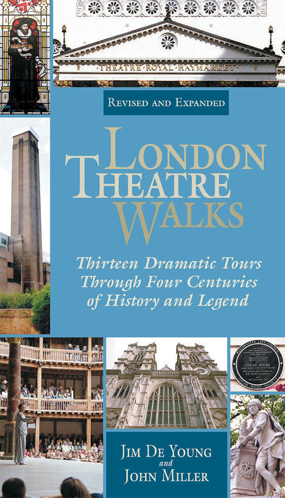 London Theatre Walks - Revised & Expanded Edition: Thirteen Dramatic Tours Through Four Centuries of History and Legend