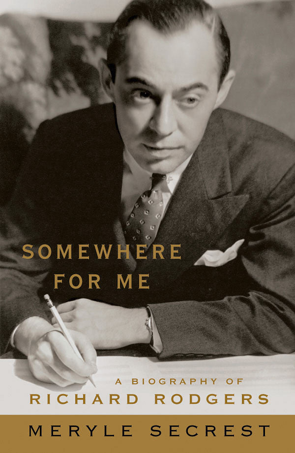 Somewhere for Me – A Biography of Richard Rodgers