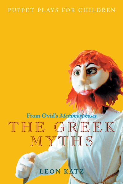 The Greek Myths: Puppet Plays for Children from Ovid's Metamorphoses