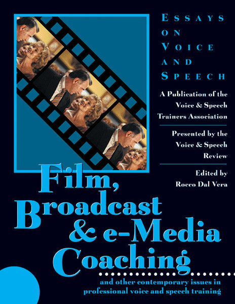 Film, Broadcast & e-Media Coaching: and Other Contemporary Issues in Professional Voice and Speech Training