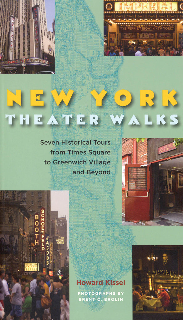 New York Theatre Walks: Seven Historical Tours from Times Square to Greenwich Village and Beyond