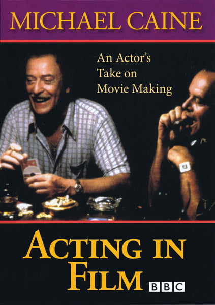 Acting in Film - An Actor's Take on Movie Making: by Michael Caine