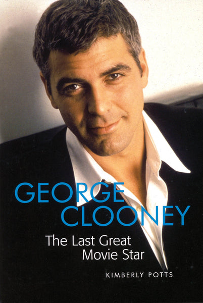 George Clooney: The Last Great Movie Star Revised and Updated Edition