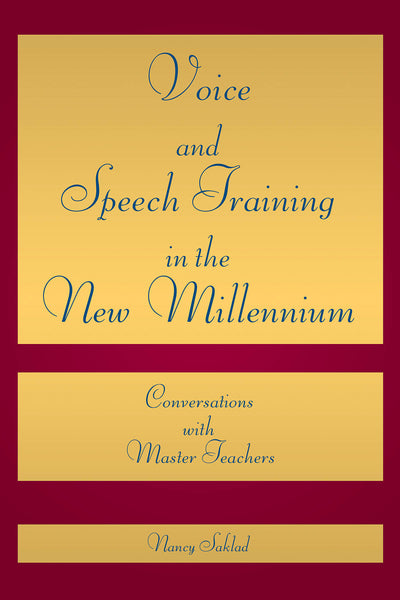 Voice and Speech Training in the New Millennium: Conversations with Master Teachers