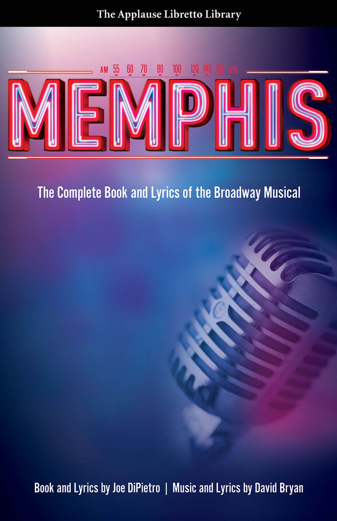Memphis: The Complete Book and Lyrics of the Broadway Musical The Applause Libretto Library