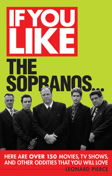 If You Like The Sopranos...: Here Are Over 150 Movies, TV Shows, and Other Oddities That You Will Love