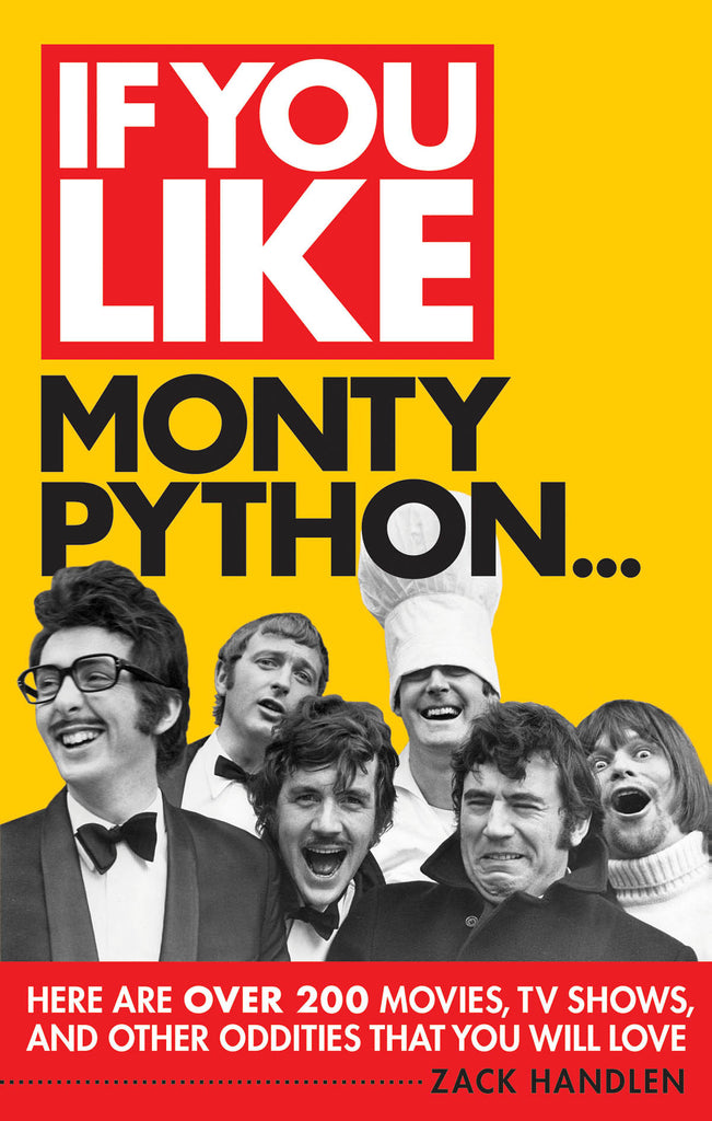 If You Like Monty Python...: Here Are Over 200 Movies, TV Shows, and Other Oddities That You Will Love