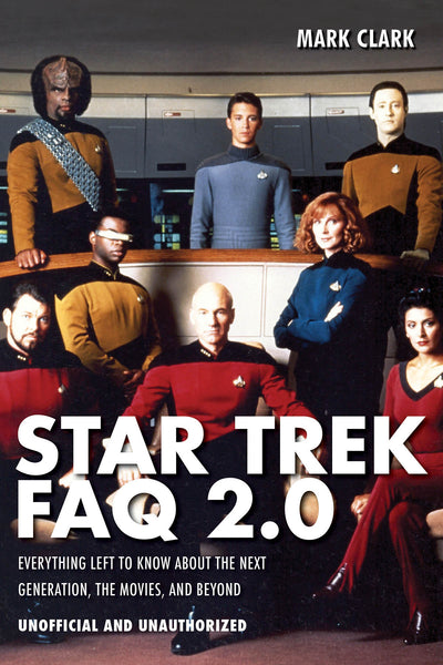 Star Trek FAQ 2.0 (Unofficial and Unauthorized): Everything Left to Know About the Next Generation, the Movies, and Beyond