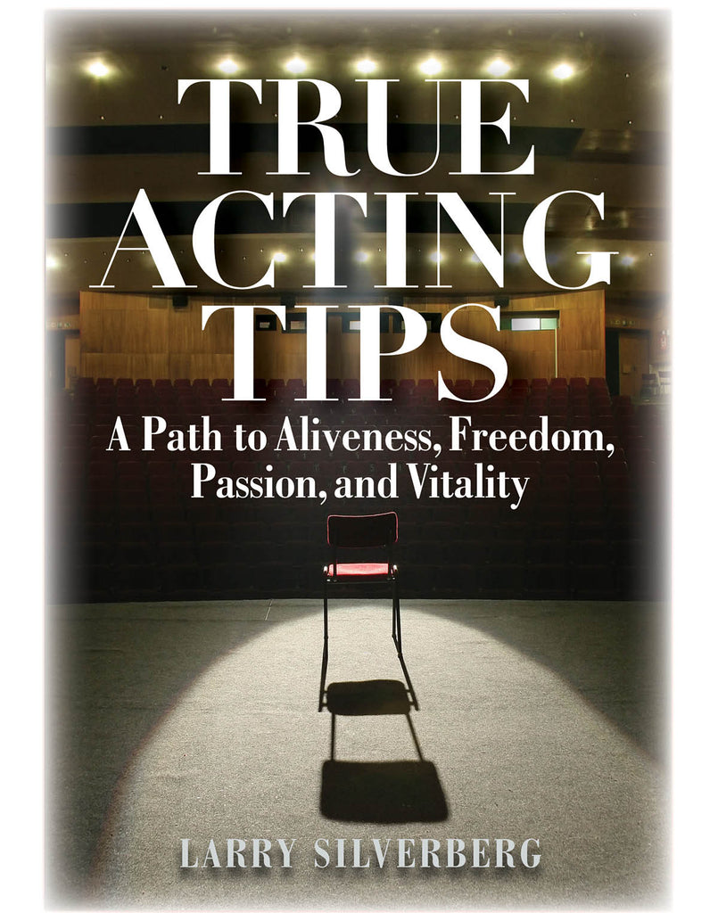 True Acting Tips: A Path to Aliveness, Freedom, Passion, and Vitality