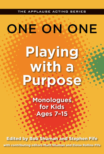 One on One: Playing with a Purpose: Monologues for Kids Ages 7-15