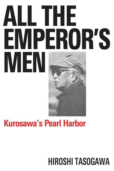 All The Emperor's Men: Kurosawa's Pearl Harbor