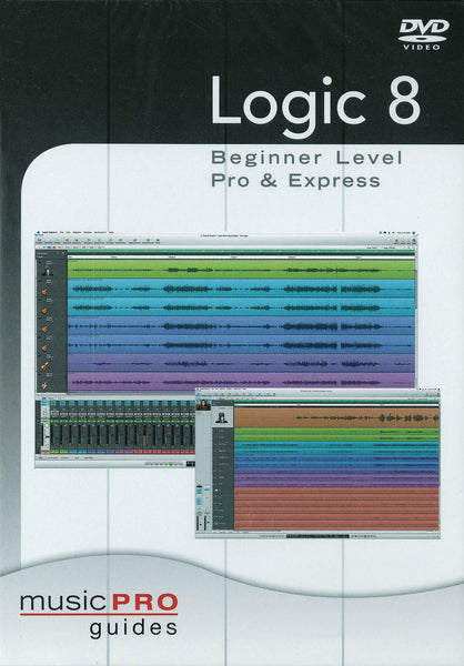 Logic 8 - Beginner Level Pro & Express: Music Pro Guides