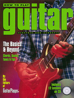 How to Play Guitar: Electric and Acoustic: The Basics & Beyond