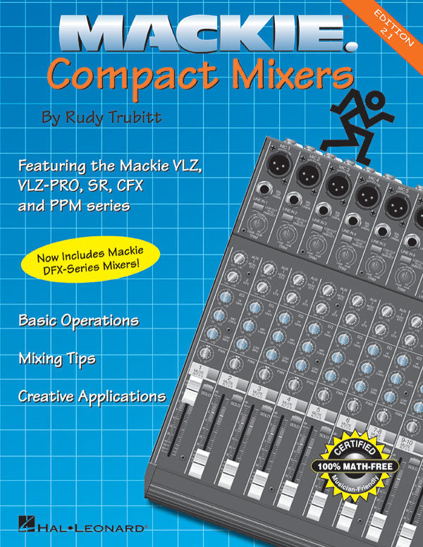 Mackie Compact Mixers - Edition 2.1: Basic Operations ‡ Mixing Tips ‡ Creative Applications