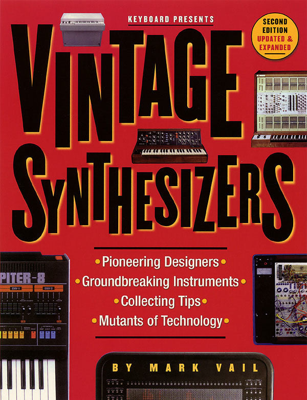 Vintage Synthesizers - 2nd Edition: Groundbreaking Instruments and Pioneering Designers of Electronic Music Synthesizers