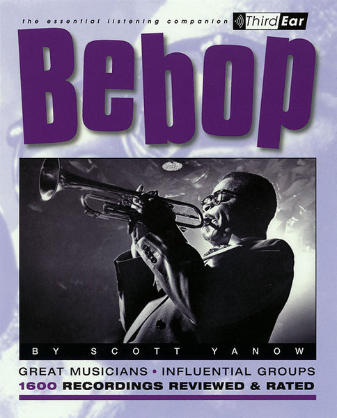 Bebop: Third Ear – The Essential Listening Companion