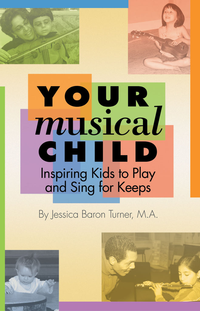 Your Musical Child: Inspiring Kids to Play and Sing for Keeps