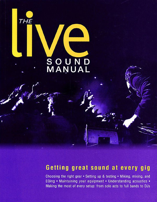 The Live Sound Manual: Getting Great Sound at Every Gig