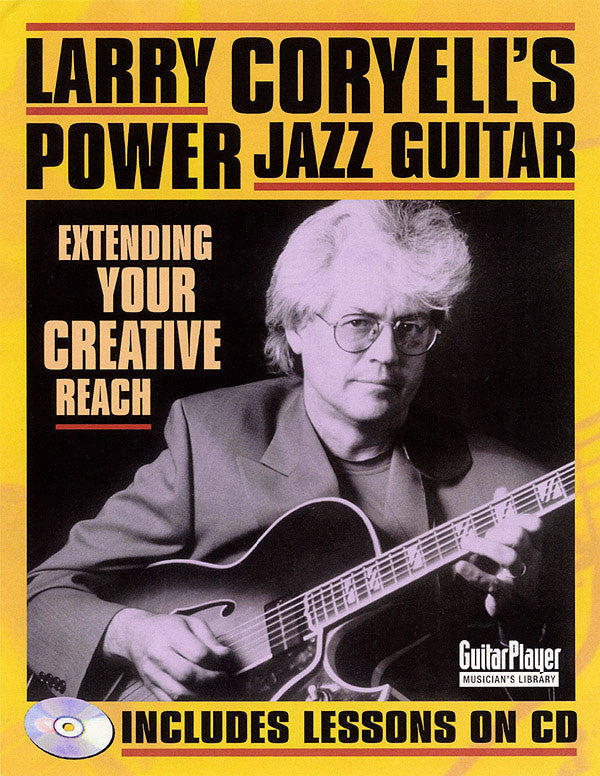 Larry Coryell's Power Jazz Guitar: Extending Your Creative Reach