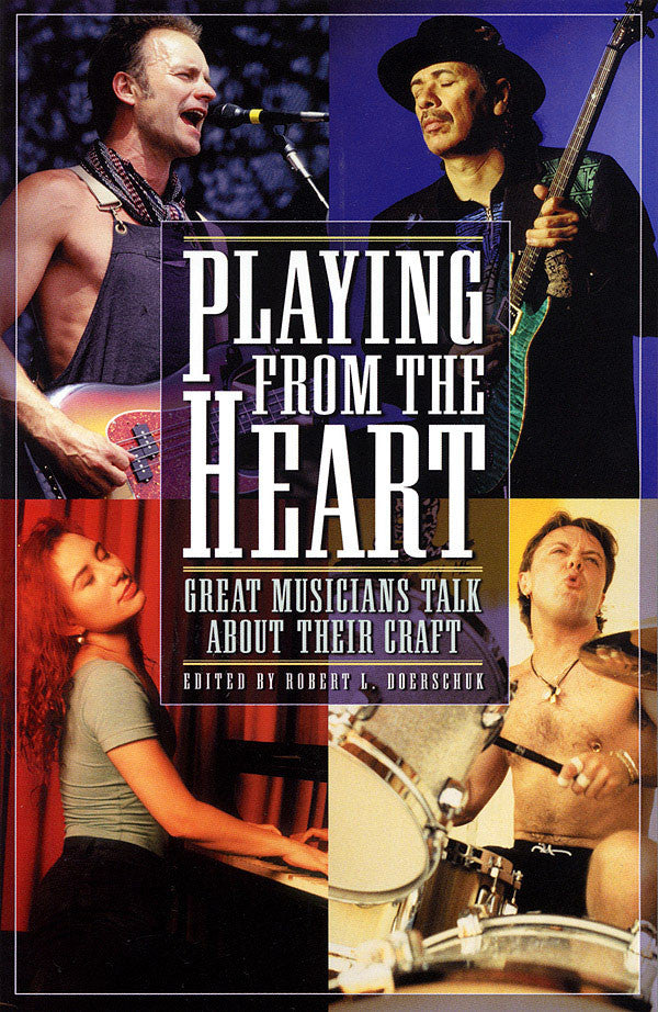 Playing from the Heart: Great Musicians Talk About Their Craft