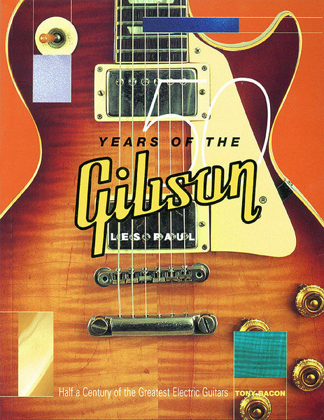 50 Years of the Gibson Les Paul: Half a Century of the Greatest Electric Guitars