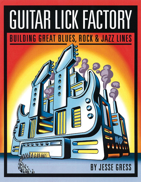 Guitar Lick Factory: Building Great Blues, Rock & Jazz Lines
