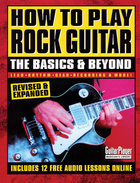 How to Play Rock Guitar - The Basics & Beyond: Revised & Expanded