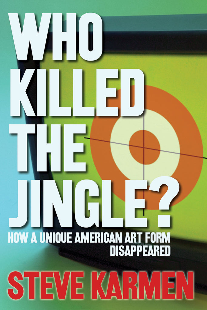 Who Killed the Jingle?: How a Unique American Art Form Disappeared
