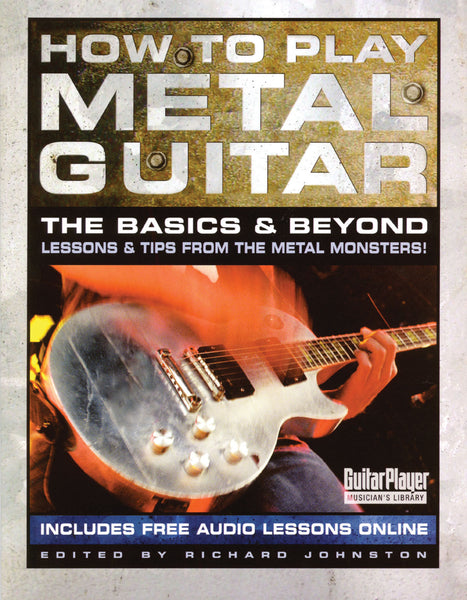 How to Play Metal Guitar: The Basics & Beyond – Lessons & Tips from the Metal Monsters!