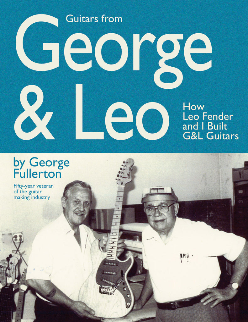 Guitars from George & Leo: How Leo Fender and I Built G&L Guitars